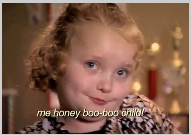 "There are two things I hate in this world: rude people and ""Here Comes Honey Boo Boo."""