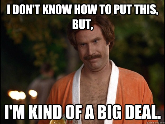 Ron Burgundy, Food Quality - both big deals.