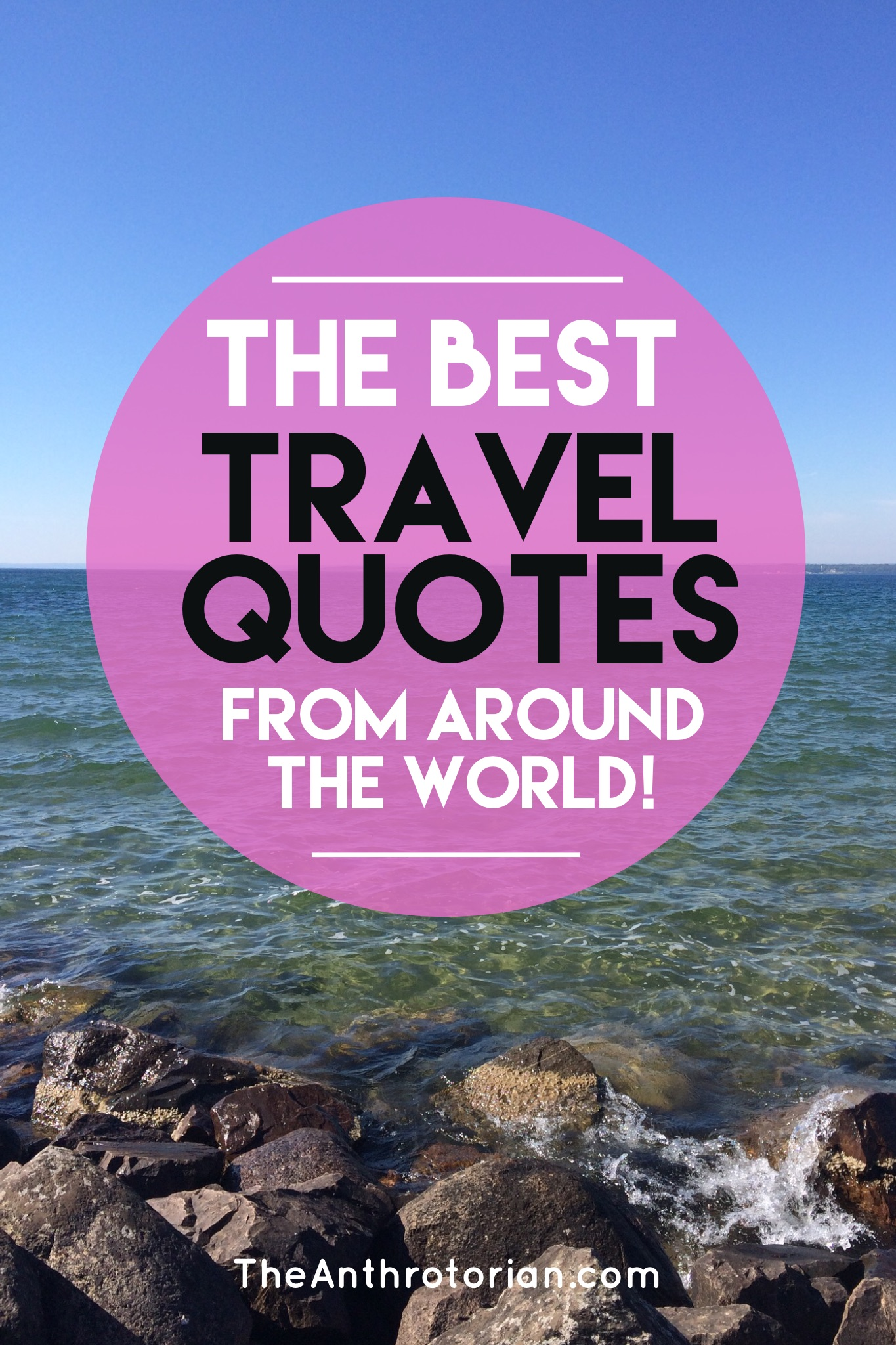 The Best Travel Quotes From Around The World The Anthrotorian