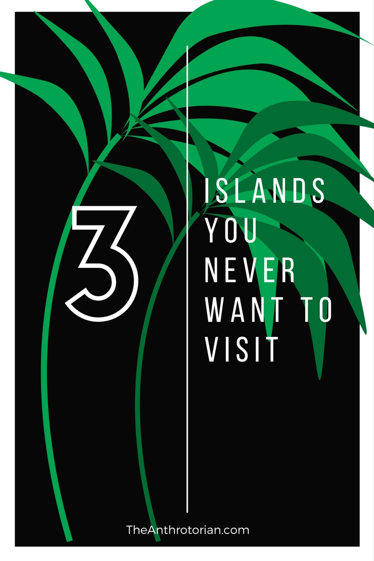 Islands you NEVER want to visit