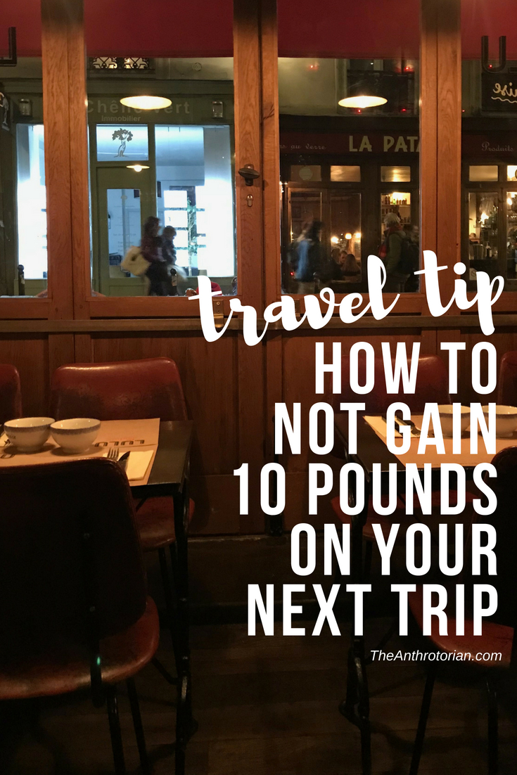 How to not gain ten pounds on your next trip