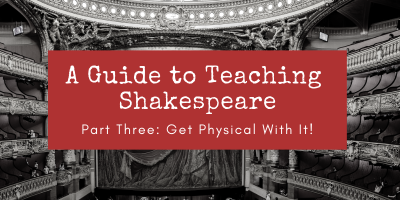 Guide to Teaching Shakespeare Part 3