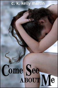 Come See About Me by C.K. Kelly Martin