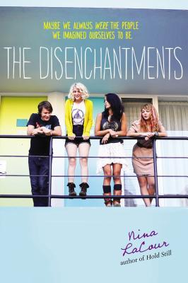 The Disenchantments by Nina LaCour--now with a cover 100% more appropriate!