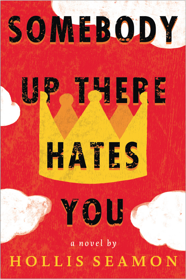Somebody Up There Hates You by Hollis Seamon - Fall 2013 - Algonquin YR