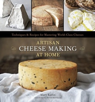 Artisan Cheese Making at Home by Mary Karlin (July 2011)