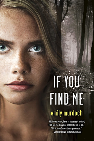 If You Find Me by Emily Murdoch (March 2013)