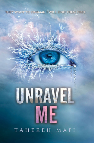 Unravel Me by Tahereh Mafi   Clear Eyes, Full Shelves
