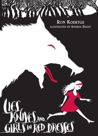 Lies, Knives & Girls in Red Dresses by Ron Koertge (July 2012)