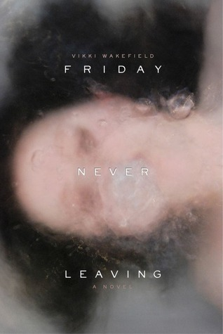 Friday Never Leaving by Vikki Wakefield, U.S. Edition | Sept. 2013