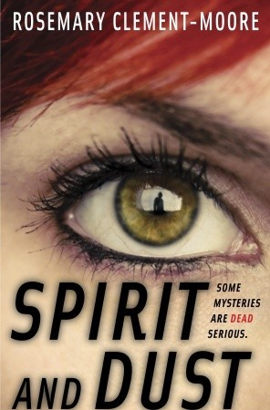 Spirit and Dust by Rosemary Clement-Moore | Reviewed on Clear Eyes, Full Shelves