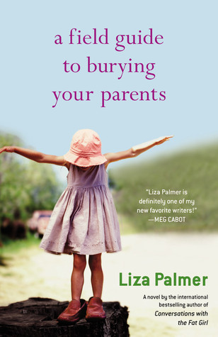 A Field Guide to Burying Your Parents by Liza Palmer    Amazon  |  Goodreads