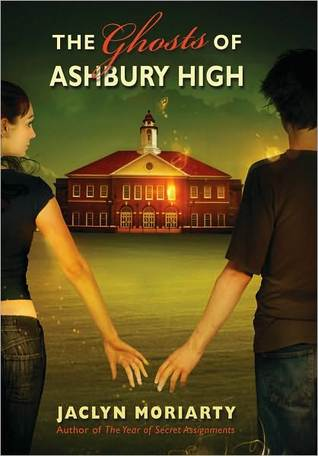 The Ghosts of Ashbury High by Jaclyn Moriarty   Amazon  |  Goodreads