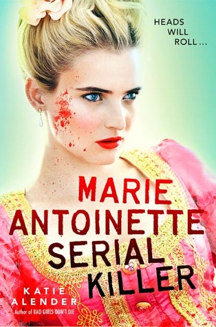 Marie Antoinette, Serial Killer by Katie Alender | Reviewed on Clear Eyes, Full Shelves | cleareyesfullshelves.com