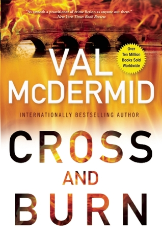 Cross & Burn by Val McDermid (Oct. 22, 2013)   Amazon  |  Goodreads