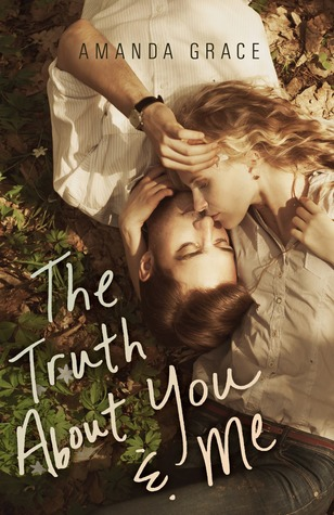 The Truth About You and Me by Amanda Grace | Clear Eyes, Full Shelves
