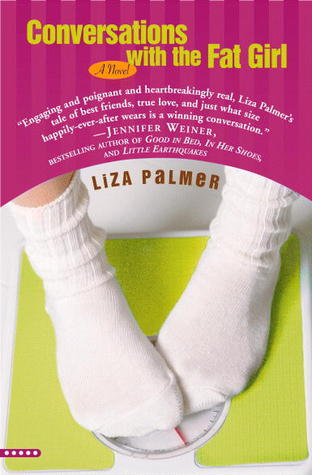 Conversations with a Fat Girl by Liza Palmer  Amazon  |  Goodreads