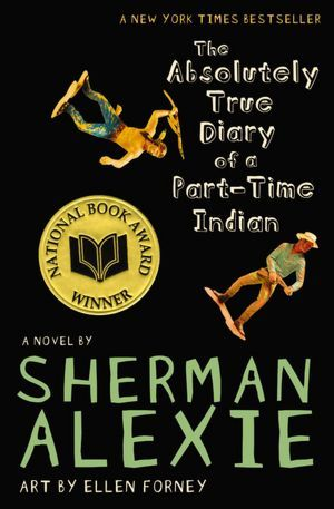 The Absolutely True Diary of a Part-Time Indian by Sherman Alexie  Amazon  |  Goodreads