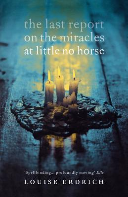The Last Report on the Miracles at Little No Horse by Louise Erdrich  Amazon  |  Goodreads