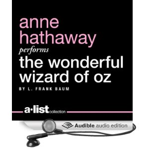 The Wonderful Wizard of Oz by L. Frank Baum, performed by Anne Hathaway (Audio)  Amazon     Goodreads
