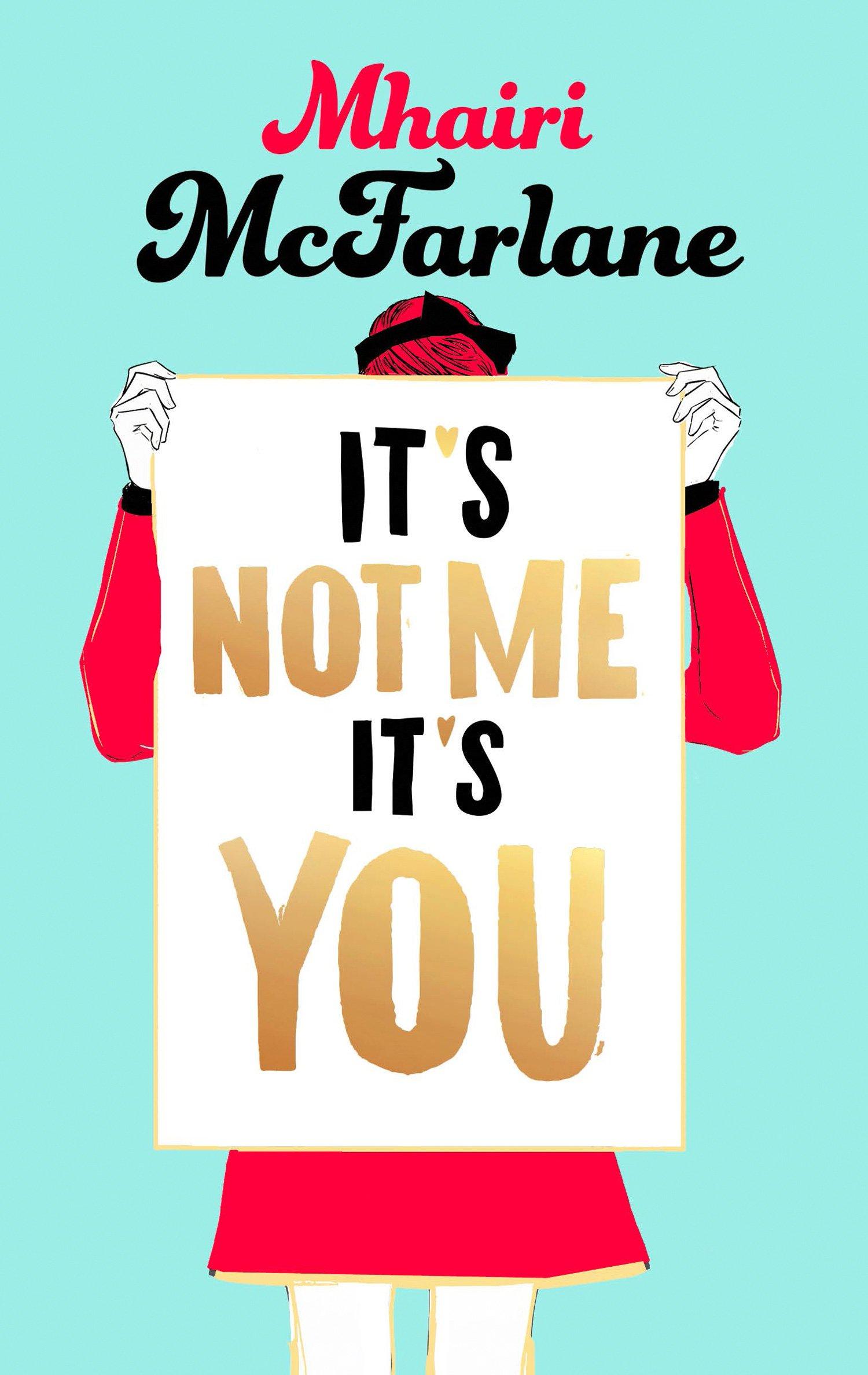 It's Not Me, It's You by Mhairi McFarlane | Clear Eyes, Full Shelves