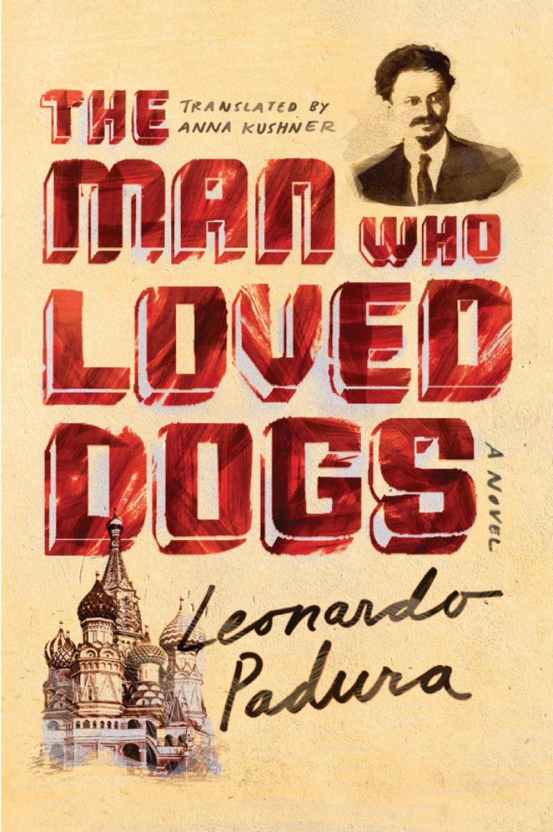 The Man Who Loved Dogs by Leonardo Padura