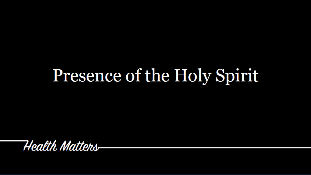 05-12-2019 Health Matters - Presence of the Holy Spirit.png