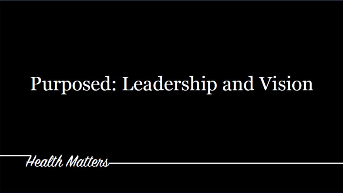 06-09-2019 Health Matters - Purposed Leadership & Vision.png