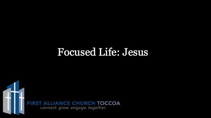 10-06-2019 Focused Life- Jesus.jpeg