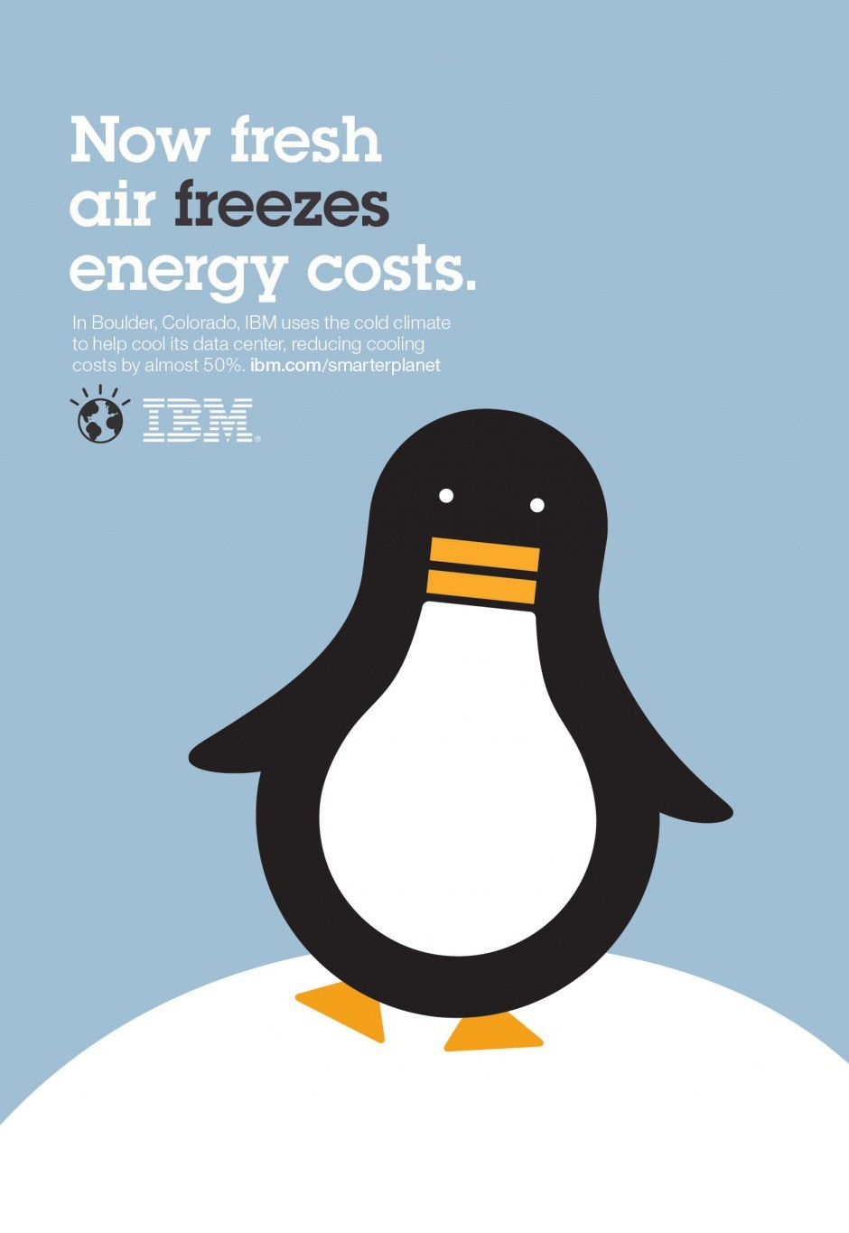 Eric Otley   IBM Smarter Planet Campaign   2008-2009   The image is playful. It uses a light bulb to make the belly and beak of the penguin. Also, simple, but effective use of typography ties the image and text together.   The use of typography and the use of white space. The combination of two images is a nice touch. It's designed for a purpose.