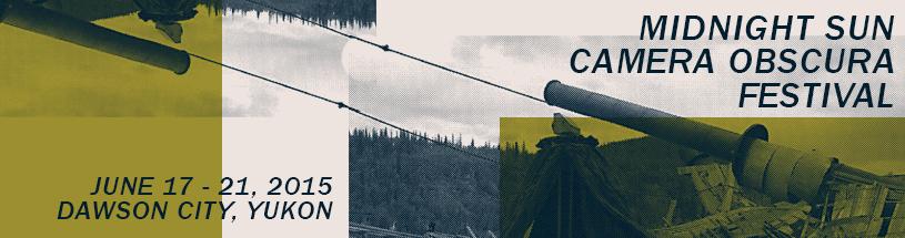 Midnight Sun Camera Obscura Festival, Dawson City, Yukon. June17 -21 2015
