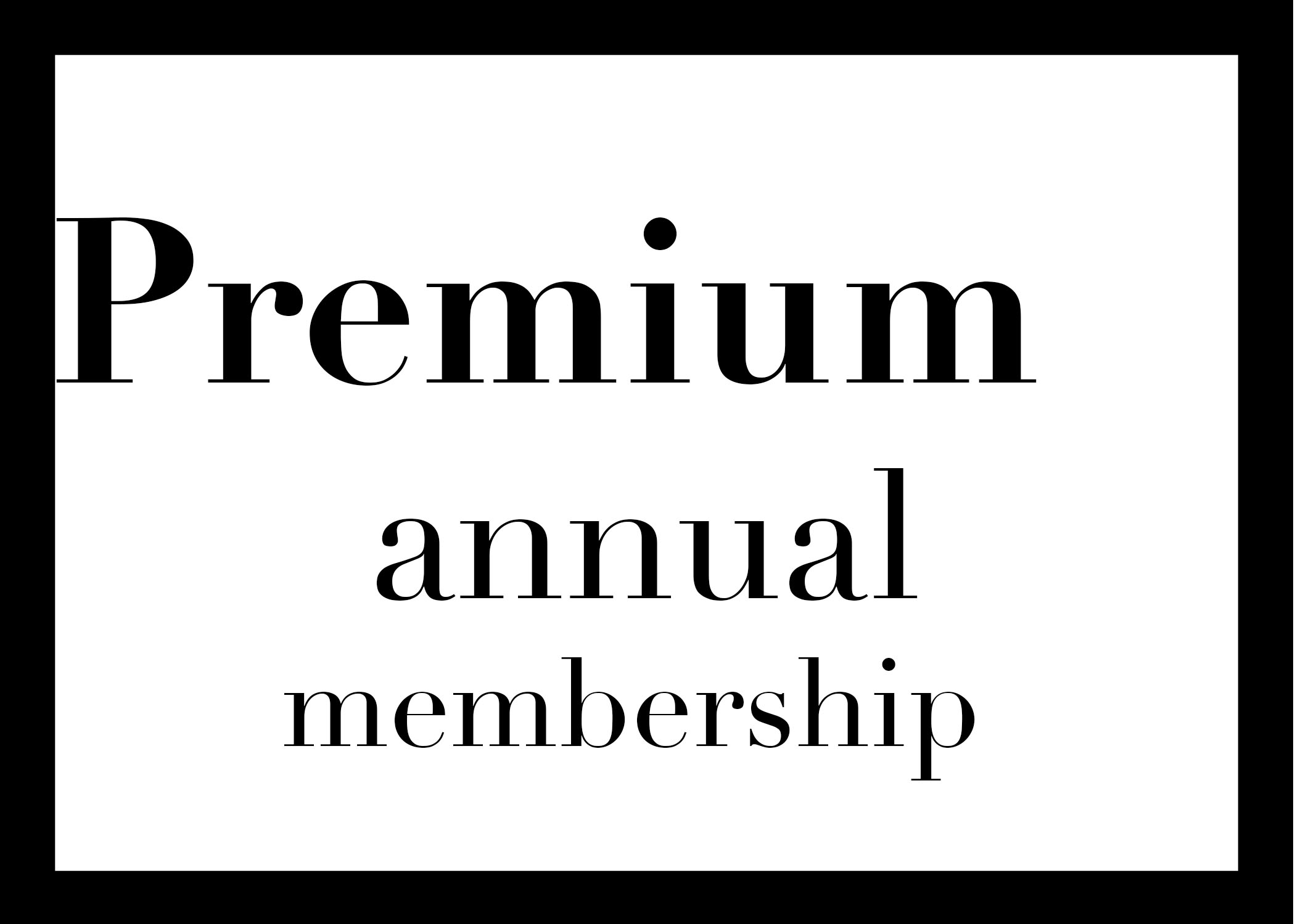 TWO MONTHS FREE premium annual membership - Average $108/month for full year. $129 per month for first 10 months then 11th & 12th month free.