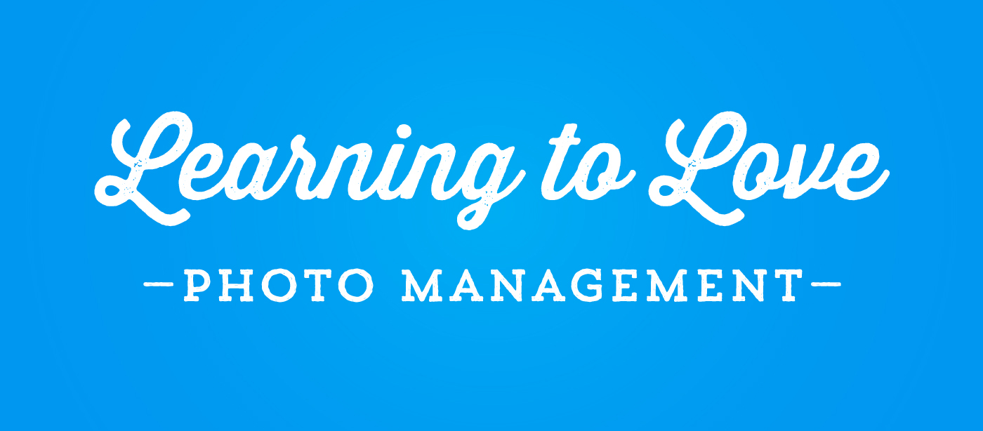 Learning-to-Love-Photo-Management for blog.jpg