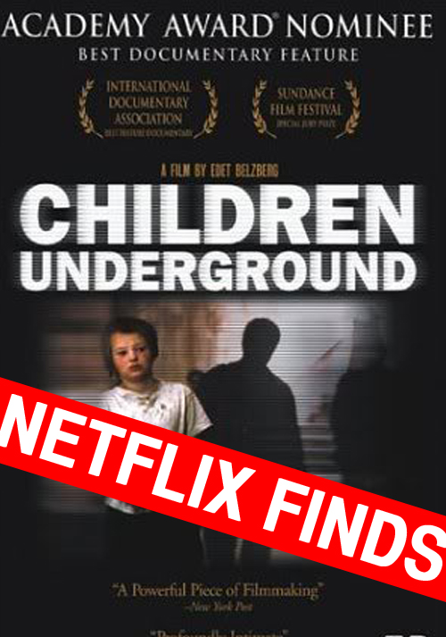 This week's find,  Children Underground , almost won an Oscar and is so grim it could cause you to lose your will to live.