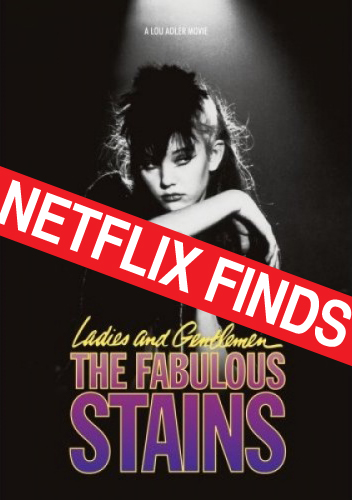 Ladies and Gentlemen, The Fabulous Stains  went from nearly-impossible-to-find to Netflix. Rejoice!