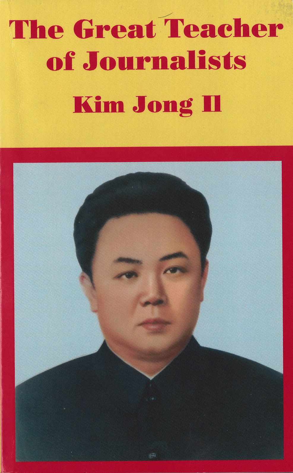 The Great Teacher of Journalists Kim Jong-Il.jpg
