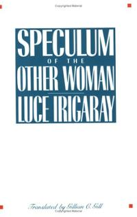 speculum-other-woman-luce-irigaray-paperback-cover-art.jpg