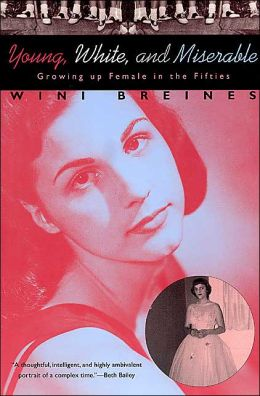 Young, White,and Miserable- Growing Up Female in the Fifties by Wini Breines.jpg