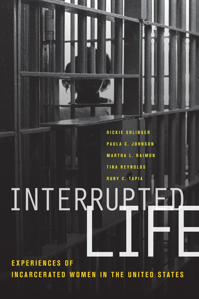 Interrupted Life Edited by Rickie Solinger, Paula C. Johnson, Martha L. Raimon, Tina Reynolds and Ruby Tapia.jpg