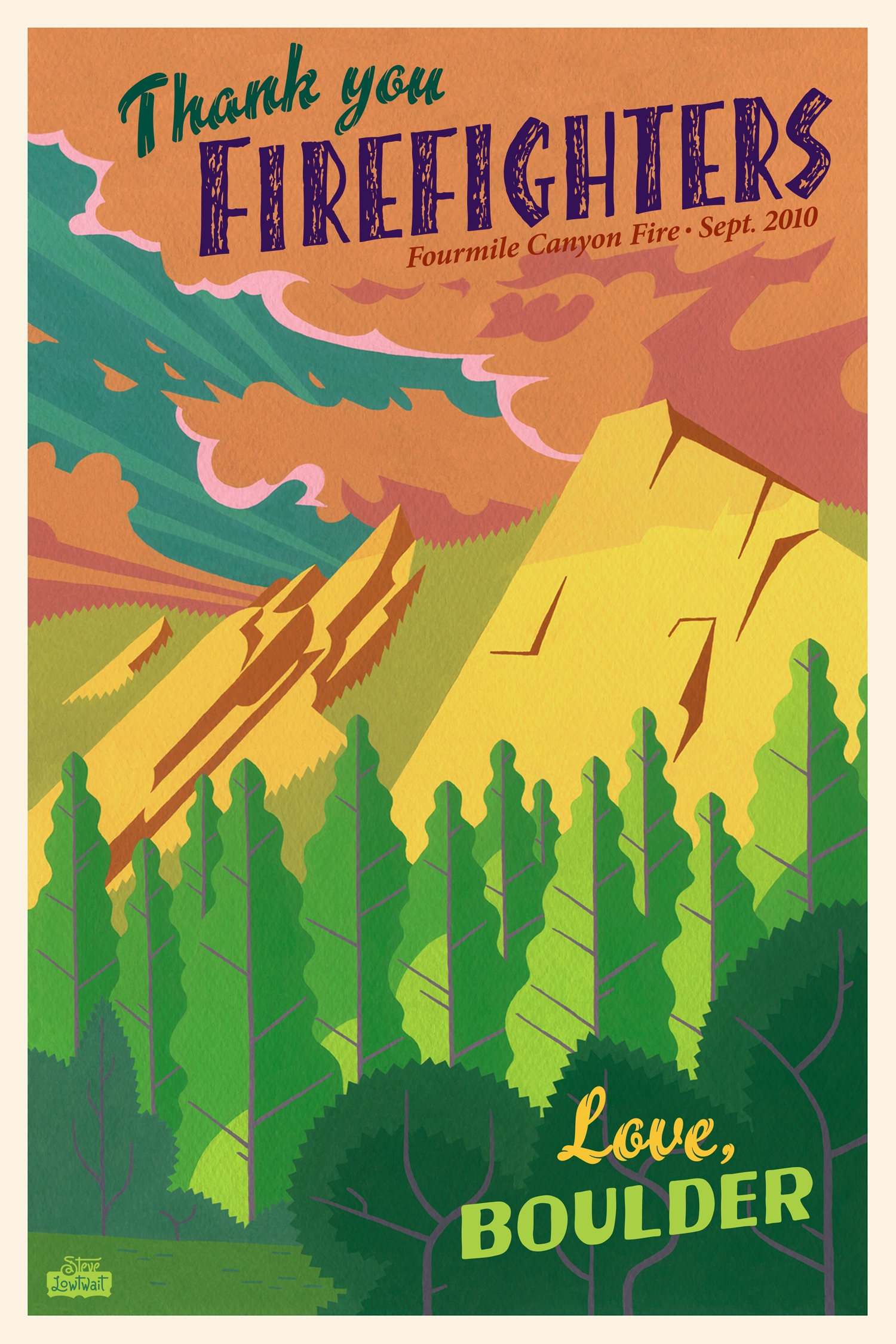 Fourmile Fire-Boulder, Colorado, 2010•This famous poster spread across social media like the wildfire it represents. During a disaster, it's a positive sentiment to thank the brave responders who save lives and homes. This piece inspired a movement of gratitude in a time of hardship, including a parade for firefighters.