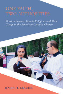 One Faith, Two Authorities - Tension Between Female Religious and Male Clergy in the American Catholic Church. Kraybill, Jeanine D. 2019.