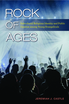 Rock of Ages - Subcultural Religious Identity and Public Opinion Among Young EvangelicalsCastle, Jeremiah J. 2019.