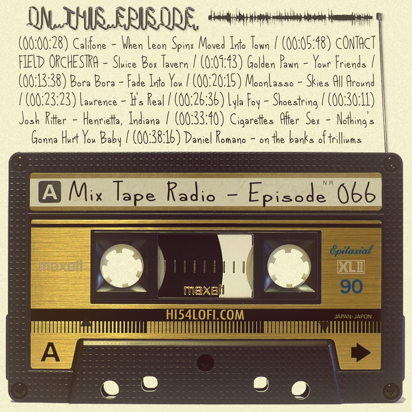 EPISODE 66 kicks off with the hungover, sunglasses wearing cool that is Califone's 'When Leon Spinx Moved Into Town', and before things close out with an oldie but goldie from the King of Mosey, you'll hear gems from Cigarettes After Sex, Bora Bora, Josh Ritter and a quality handful of others. - - JEREMY / @HI54LOFI