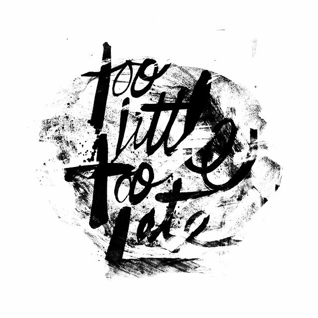 Too little too late. 33/100 #100dayproject #brush #unionapp #snapseed #lettering #handlettering #script #ink #brush #pentel #fb