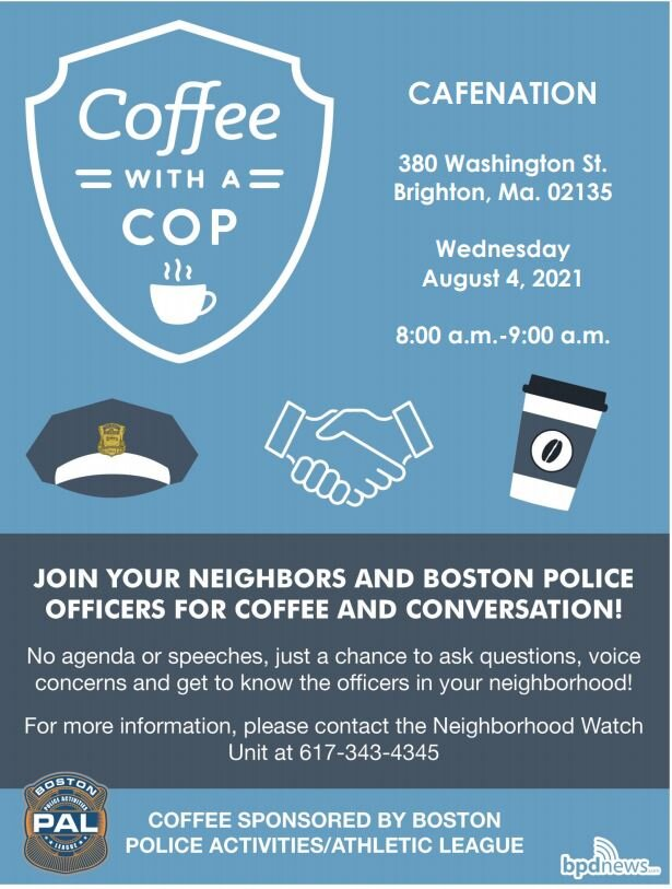**Time Change** Coffee with a Cop: Please Join us on Wednesday, August 4, 2021 at 8:00AM at Cafenation located at 380 Washington Street in Brighton