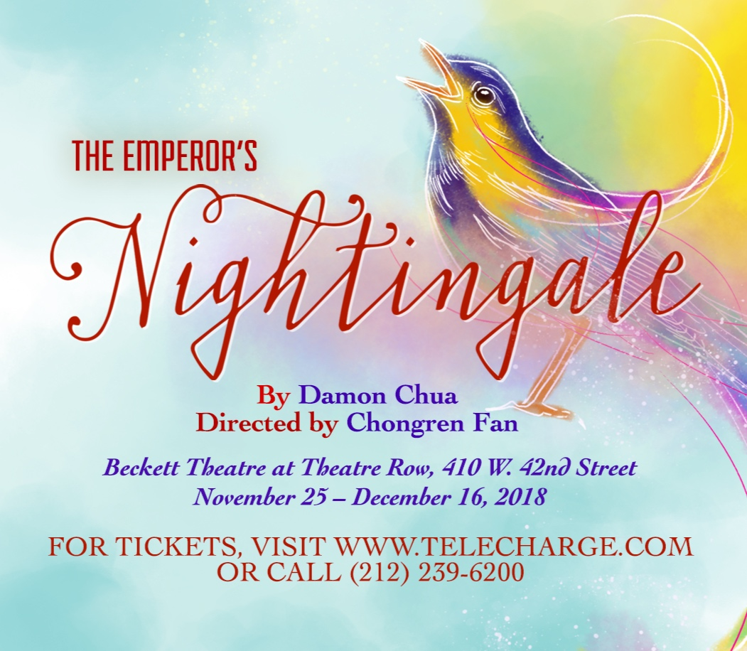 THE EMPEROR'S NIGHTINGALE - written by Damon Chuadirected by Chongren Fanproduced by Pan Asian Repertory TheatreVenue: Beckette Theatre at Theatre RowTime: Nov 25th - Dec 16th, 2018Scenic: You-Shin ChenCostume: Karen BoyerLighting Design: Leslie SmithSound Design: Joseph WolfslauCast:Leanne Cabrera,Ya Han Chang,Dinh James Doan,Jonathan Frye,Brian Kim, andRoger Yeh.
