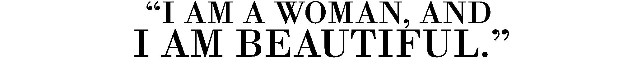 I am a woman, and I am beautiful.