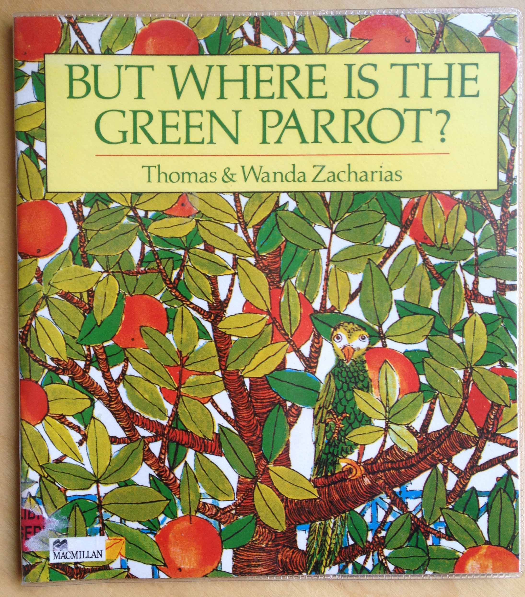 But Where is the Green Parrot?  by Thomas and Wanda Zacharias