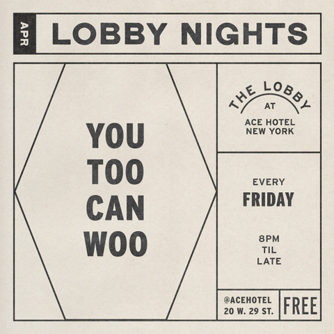 - YouTooCanWoo's April DJ residency at the Ace Hotel New York is here! Featuring some of our favorite DJs and collaborators. Come hang with us in lobby for a good time, good drinks, and some really good music. And admission is free!