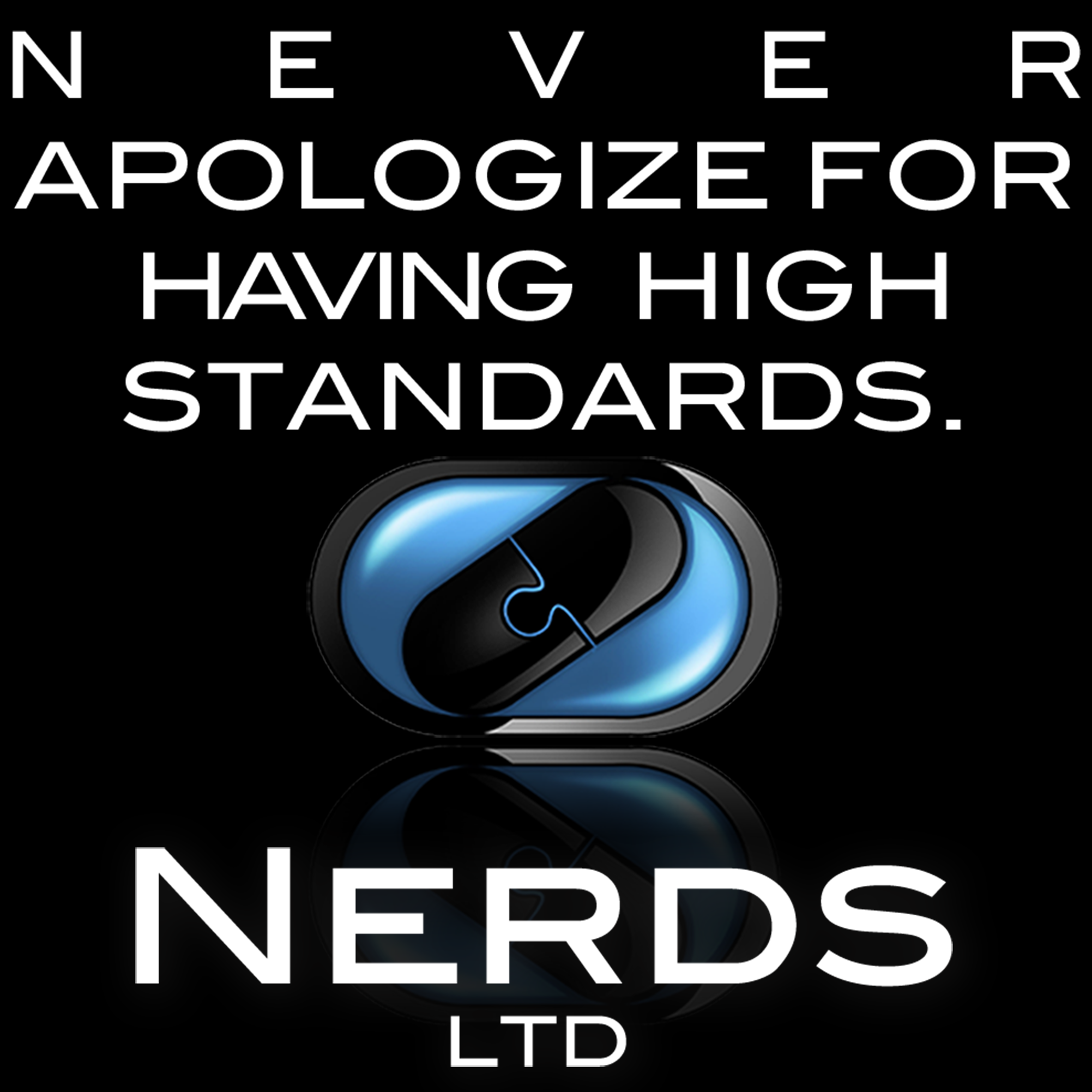 Nerds LTD Never Apologize for having high standards.png